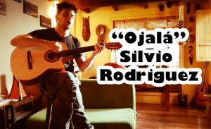 """La canción """"Ojalá"""" del cantautor cubano Silvio Rodriguez"""